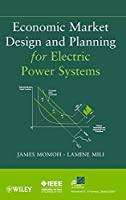 Economic Market Design and Planning for Electric Power Systems (IEEE Press Series on Power and Energy Systems)