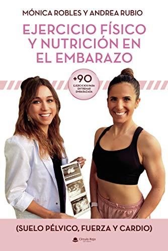 Ejercicio físico y nutrición en el embarazo (+90 Ejercicios para entrenar embarazada) (Suelo pélvico, fuerza y cardio)