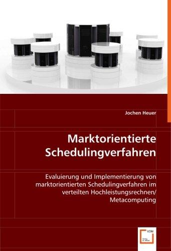 Marktorientierte Schedulingverfahren: Evaluierung und Implementierung von marktorientierten Schedulingverfahren im verteilten Hochleistungsrechnen / Metacomputing