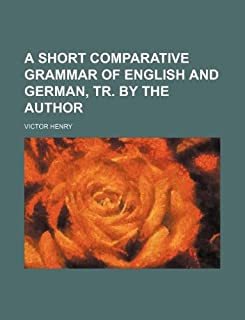 A Short Comparative Grammar of English and German, Tr. by the Author