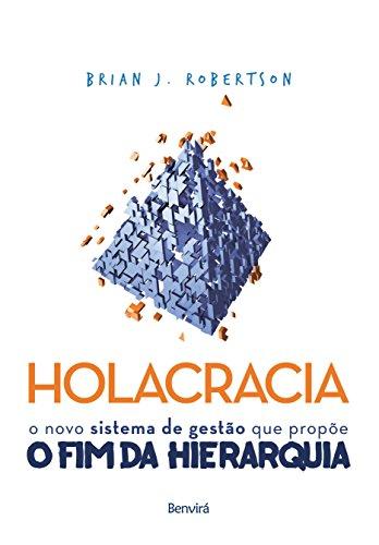 HOLACRACIA - O novo sistema de gestão que propõe o fim da hierarquia