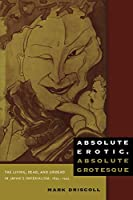 Absolute Erotic, Absolute Grotesque: The Living, Dead, and Undead in Japan's Imperialism, 1895-1945