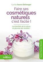 Faire ses cosmétiques naturels, c'est facile de Cyrille Saura-Zellweger