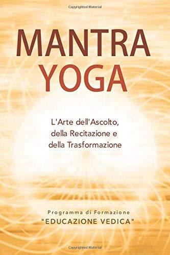 MANTRA YOGA: L'Arte dell'Ascolto, della Recitazione e della Trasformazione (L'Arte di Uscire dalla Massa)