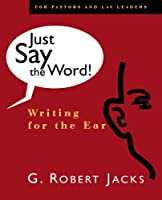 Just Say the Word!: Writing for the Ear