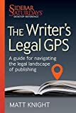 The Writer's Legal GPS: A Guide for Navigating the Legal Landscape of Publishing (a Sidebar Saturdays Desktop Reference) (Sidebar Saturdays Desk Reference)
