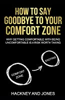 How To Say Goodbye To Your Comfort Zone: Why Getting Comfortable With Being Uncomfortable Is A Risk Worth Taking