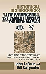 Historical Occurrences of the Lrrp/Rangers of the 1St Cavalry Division During the Vietnam War: An Anthology of First-Person Stories About the Vietnam War Written By, and For, the Men Who Lived It