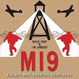 MI9     Escape and Evasion 1939-1945              By:                                                                                                                                 M. R. D. Foot,                                                                                        J. M. Langley                               Narrated by:                                                                                                                                 Michael Fenton Stevens                      Length: 12 hrs and 45 mins     34 ratings     Overall 3.8