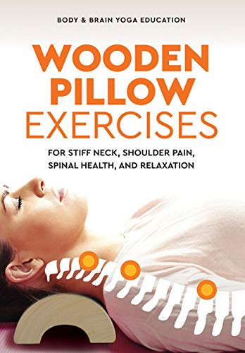 Wooden Pillow Exercises: For Stiff Neck, Shoulder Pain, Spinal Health, and Relaxation