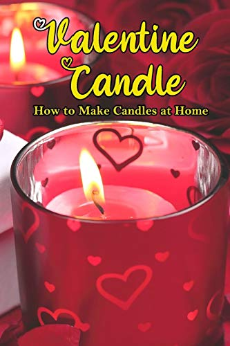 Valentine Candle: How to Make Candles at Home: Homemade Scented Candles