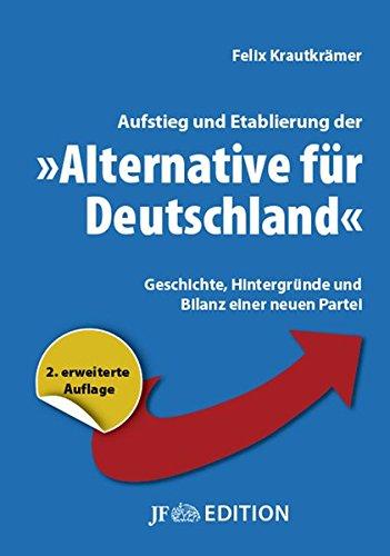 """Aufstieg und Etablierung der \""""Alternative für Deutschland\"""": Geschichte, Hintergründe und Bilanz einer neuen Partei (JF Edition)"""