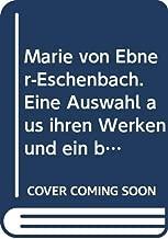 Marie von Ebner-Eschenbach. Eine Auswahl aus ihren Werken und ein biographisches Nachwort von Franz Nabl.