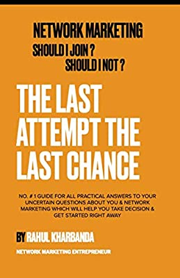 NETWORK MARKETING - Should I Join? Should I Not?: THE LAST ATTEMPT THE LAST CHANCE