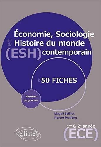 Économie Sociologie et Histoire du Monde Contemporain Nouveau Programme Prépa ECE 1ère et 2ème Années en 50 Fiches
