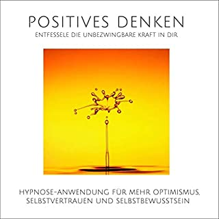 Positives Denken - Entfessele die unbezwingbare Kraft in Dir Titelbild