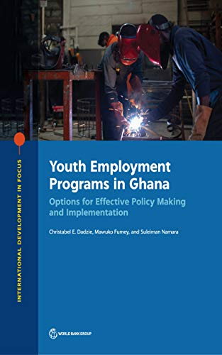 Youth Employment Programs in Ghana : Options for Effective Policy Making and Implementation (International Development in Focus) (English Edition)