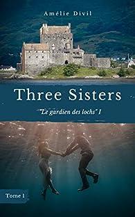 Three Sisters, tome 1 : Le Gardien des lochs I par Amélie Divil