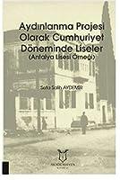 Aydinlanma Projesi Olarak Cumhuriyet Döneminde Liseler (Antalya Lisesi Örnegi)