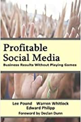 Profitable Social Media - Business Results Without Playing Games Kindle Edition