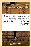 Description dun microscope et de différents micrometres destinés à mesurer des parties circulaires: ou droites, avec la plus grande précision (Sciences)