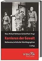 Karrieren der Gewalt: Nationalsozialistische Taeterbiographien