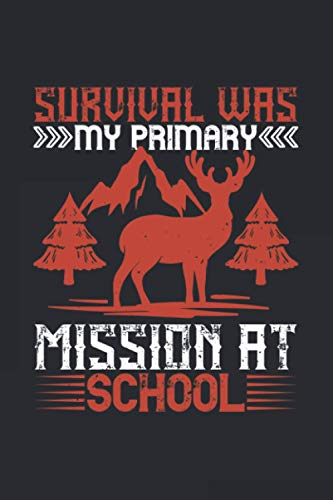 Survival Was My Primary Mission At School: Diary, Inspirational Notebook/Journal Survival: Blank Lined Notebook 120 Blank Pages 6x9 inches To Write ... Cute Gifts For Survival Lovers