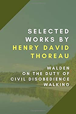 Selected Works: Walden, On the Duty of Civil Disobedience, Walking