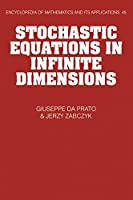 Stochastic Equations in Infinite Dimensions (Encyclopedia of Mathematics and its Applications, Series Number 45)
