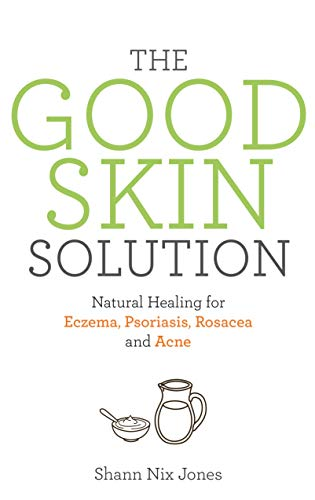The Good Skin Solution: Natural Healing for Eczema, Psoriasis, Rosacea and Acne (English Edition)