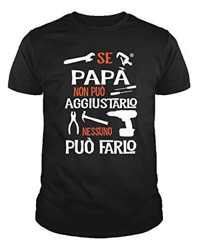 IDEAMAGLIETTA PA01 Maglietta t-Shirt Uomo Se papà Non può aggiustarlo Nessuno può Farlo Regalo Festa del papà (XL, Nero)