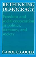 Rethinking Democracy:Freedom and Social Co-operation in Politics, Economy, and Society