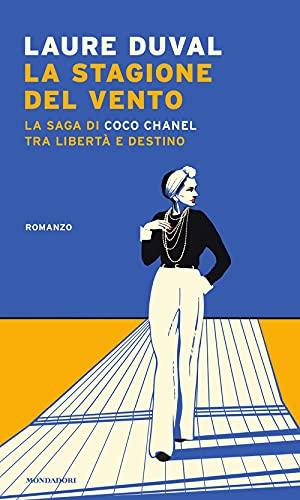 La stagione del vento. La saga di Coco Chanel tra libertà e destino