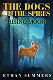 Rising Moon: A Post-Apocalyptic Fantasy Adventure (The Dogs of the Spires Book 4)