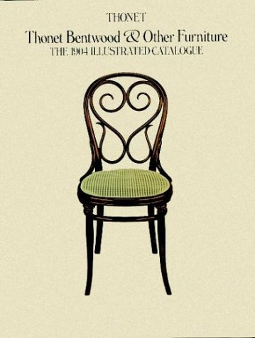 Thonet Bentwood & Other Furniture E: The 1904 Illustrated Catalogue, With the 1905/6 and 1907 Supple