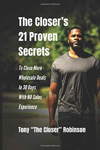Real Estate Investing Books! - The Closer's 21 Proven Secrets To Close More Wholesale Deals In 30 Days With No Sales Experience