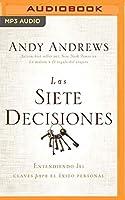 Las siete decisiones/ The Seven Decisions: Claves Hacia El Éxito Personal/ Keys to Personal Success