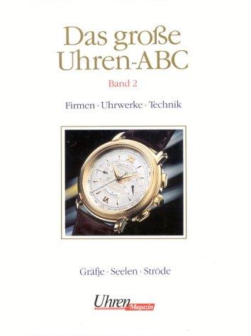 Das große Uhren-ABC, Bd.2, Firmen, Uhrwerke, Technik