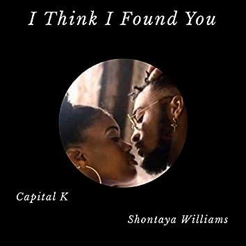 I Think I Found You (feat. Shontaya Williams)