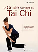 Le guide complet du Tai Chi - Un manuel structuré pour un savoir-faire professionnel de Dan Docherty