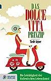 Das Dolce Vita-Prinzip - Taschenbuchausgabe: Die Leichtigkeit der italienischen Lebenskunst