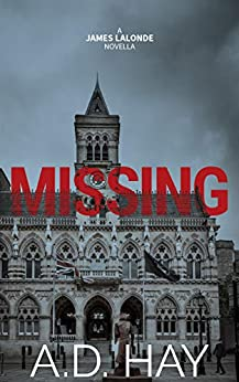 Missing: A James Lalonde Novella by [A. D. Hay]