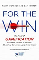 For the Win: The Power of Gamification and Game Thinking in Business, Education, Government, and Social Impact