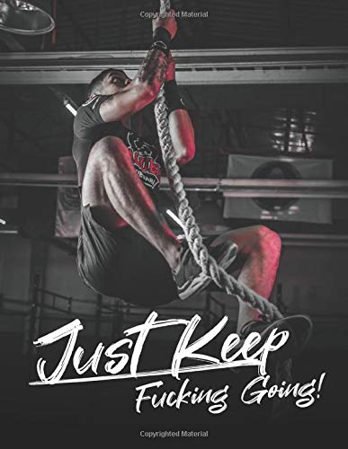 Just Keep Fucking Going! for MAN: One Year Workout & Nutrition Journal, Fitness, Notebook Gift, Food planner & Fitness Journal, motivation and results, man at the gym cover