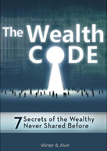The Wealth Code: 7 Secrets of the Wealthy Never Shared Before (English Edition)