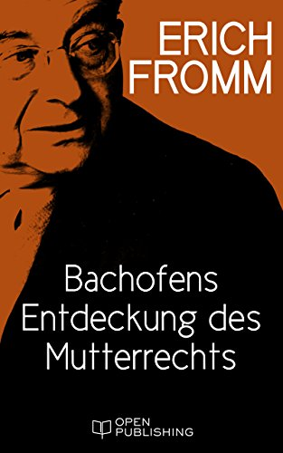 Bachofens Entdeckung des Mutterrechts: Bachofen's Discovery of the Mother Right