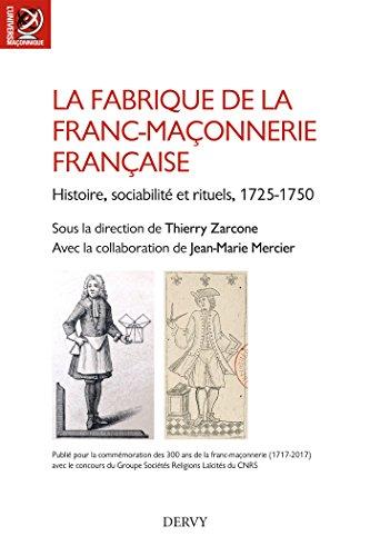 La fabrique de la franc-maçonnerie française : Histoire, sociabilité et rituels, 1725 1750