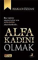 Alfa Kadini Olmak: Bazi kadinlar atesten korkar, ama Alfa Kadini atesin kendisidir.