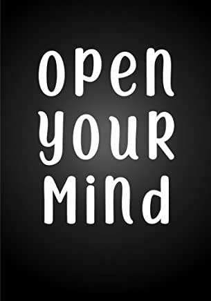 Open Your Mind Notebook (7 x 10 Inches): A Classic Ruled/Lined 7x10 Inch Notebook/Journal/Composition Book To Write In with Inspirational/Motivational Quote Cover (Black and White)