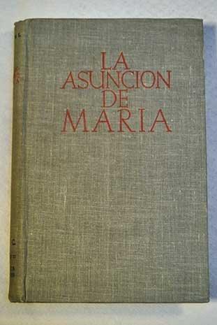 La Asunción de María. Estudio teológico histórico sobre la Asunción corporal de la Virgen a los ciel